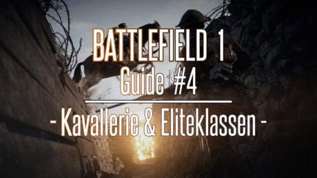 Battlefield 1 Guide #4: Kavallerie und Eliteklassen