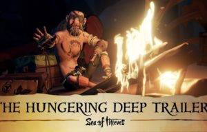 Sea of Thieves: The Hungering Deep – Trailer